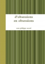 D'obsessions en obsessions – Max-Philippe Morel