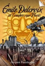 Emile Delcroix et l'ombre sur Paris – Jacques Fuentealba