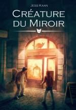 Parution de Créature du Miroir, Jess Kaan