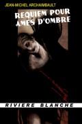 Requiem pour âmes d'ombre – JM Archaimbault
